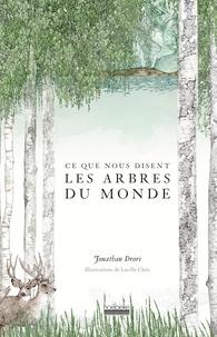 Jonathan Drori et Lucille Clerc - Ce que nous disent les arbres du monde.