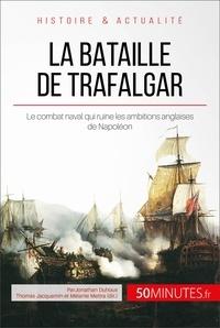 Jonathan Duhoux et  50Minutes.fr - Grandes Batailles  : La bataille de Trafalgar - Le combat naval qui ruine les ambitions anglaises de Napoléon.