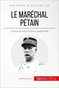Jonathan Duhoux et  50MINUTES - Le maréchal Pétain - Le héros de Verdun devenu vassal d'Hitler.