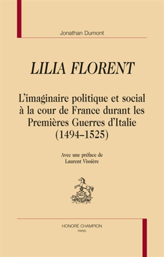 Lilia Florent L Imaginaire Politique Et Social A La Cour De France Durant Les Premieres Guerres D Italie 1494 1525