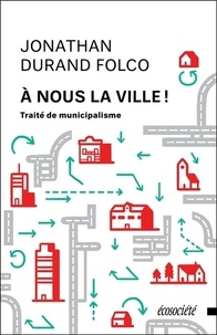 A nous la ville !- Traité de municipalisme - Jonathan Durand Folco pdf epub