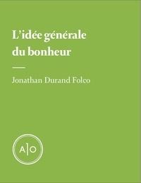 Jonathan Durand Folco - L'idée générale du bonheur.