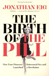 Jonathan Eig - The Birth of the Pill.