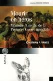 Jonathan-F Vance - Mourir en héros - Mémoire et mythe de la Première Guerre mondiale.
