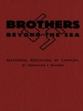 Jonathan F. Wagner - Brothers Beyond the Sea - National Socialism in Canada.