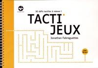 Jonathan Fabreguettes - Tacti'jeux - 30 défis tactiles à relever !.