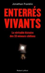 Jonathan Franklin - Enterrés vivants - La véritable histoire des 33 mineurs chiliens.