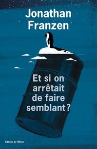 Jonathan Franzen - Et si on arrêtait de faire semblant ?.