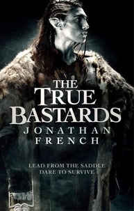 Jonathan French - The True Bastards - Book Two of the Lot Lands.