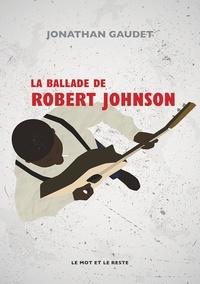 Jonathan Gaudet - La ballade de Robert Johnson.