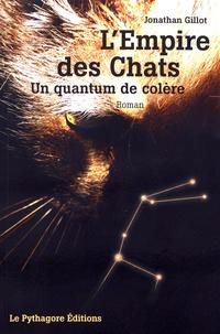Jonathan Gillot - L'Empire des chats - Un quantum de colère.