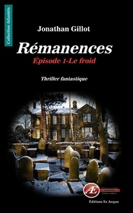 Jonathan Gillot - Rémanences  : Le froid - Thriller fantastique.