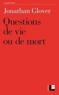 Jonathan Glover - Questions de vie ou de mort - Avortement, infanticide, suicide, euthanasie, éthique médicale, peine de mort, guerre.