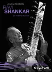 Jonathan Glusman - Ravi Shankar - Le maître du sitar.