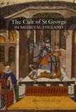 Jonathan Good - The Cult of Saint George in Medieval England.