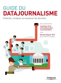 Jonathan Gray et Liliana Bounegru - Guide du datajournalisme - Collecter, analyser et visualiser les données.