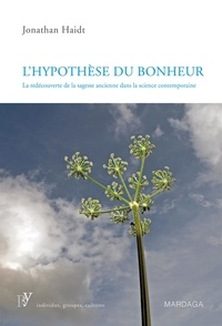 Jonathan Haidt - Hypothèse du bonheur - La redécouverte de la sagesse ancienne dans la science contemporaine.