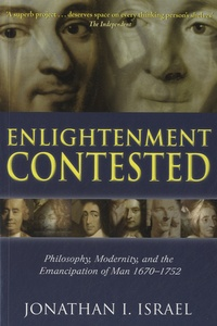 Jonathan Irvine Israel - Enlightment Contested - Philosophy, Modernity, and the Emancipation of Man 1670-1752.