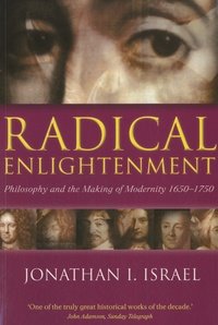 Jonathan Irvine Israel - Radical Enlightenment - Philosophy and the Making of Modernity 1650-1750.