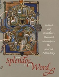 Jonathan J.G. Alexander et James H. Marrow - The Splendor of the Word - Medieval and Renaissance Illuminated Manuscripts at the New York Public Library.