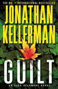 Jonathan Kellerman - Guilt (Alex Delaware series, Book 28) - A compulsively intriguing psychological thriller.