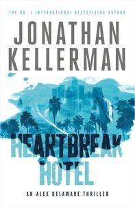 Jonathan Kellerman - Heartbreak Hotel (Alex Delaware series, Book 32) - A twisting psychological thriller.