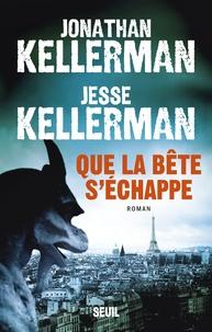 Jonathan Kellerman et Jesse Kellerman - Que la bête s'échappe.