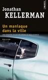 Jonathan Kellerman - Un maniaque dans la ville - Une enquête d'Alex Delaware et Milo Sturgis.
