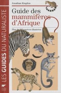 Jonathan Kingdon - Guide des mammifères d'Afrique - Plus de 300 espèces illustrées.