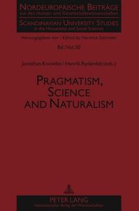 Jonathan Knowles et Henrik Rydenfelt - Pragmatism, Science and Naturalism.