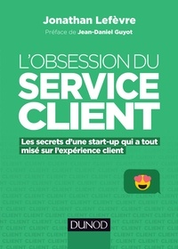 L'obsession du service client- Les secrets d'une start-up qui a tout misé sur l'expérience client - Jonathan Lefèvre |