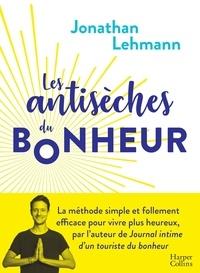Téléchargements gratuits de livres électroniques numériques Les antisèches du bonheur 9791033904939 par Jonathan Lehmann