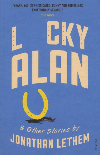 Jonathan Lethem - Lucky Alan - And Other Stories.
