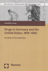 Jonathan Lewy - Drugs in Germany and the United States, 1819-1945 - The Birth of Two Addictions.