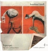 Jonathan Littell - Triptyque - 3 études sur Francis Bacon.