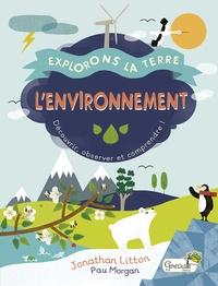 Jonathan Litton et Paul Morgan - L'environnement - Découvrir, observer et comprendre !.