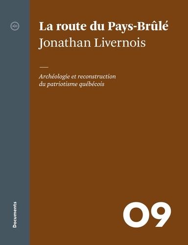 Jonathan Livernois - La route du Pays-Brûlé - Archéologie et reconstruction du patriotisme québécois.