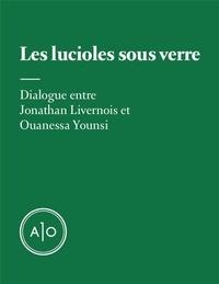 Jonathan Livernois et Ouanessa Younsi - Les lucioles sous verre.