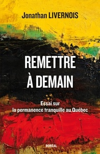 Jonathan Livernois - Remettre à demain - Essai sur la permanence tranquille au Québec.