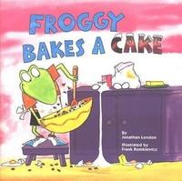 Jonathan London et Frank Remkiewicz - Froggy  : Froggy Bakes a Cake.