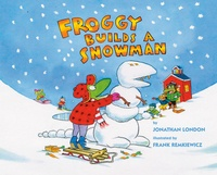 Jonathan London et Frank Remkiewicz - Froggy  : Froggy Builds a Snowman.