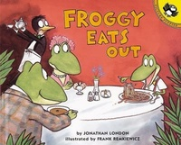 Jonathan London et Frank Remkiewicz - Froggy  : Froggy Eats Out.