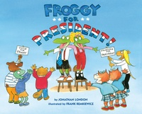 Jonathan London et Frank Remkiewicz - Froggy  : Froggy for President!.