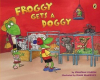 Jonathan London et Frank Remkiewicz - Froggy  : Froggy Gets a Doggy.