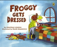 Jonathan London et Frank Remkiewicz - Froggy  : Froggy Gets Dressed.