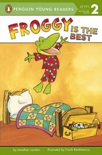 Jonathan London et Frank Remkiewicz - Froggy  : Froggy Is the Best.