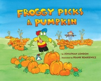 Jonathan London et Frank Remkiewicz - Froggy  : Froggy Picks a Pumpkin.