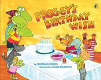 Jonathan London et Frank Remkiewicz - Froggy  : Froggy's Birthday Wish.