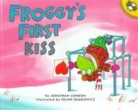 Jonathan London et Frank Remkiewicz - Froggy  : Froggy's First Kiss.