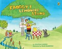 Jonathan London et Frank Remkiewicz - Froggy  : Froggy's Lemonade Stand.